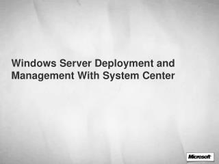 Windows Server Deployment and Management With System Center