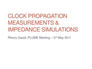 Clock propagation measurements & Impedance simulations
