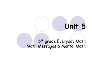 Unit 5 5 th  grade Everyday Math Math Messages & Mental Math