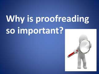 Why  is proofreading so important?