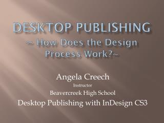 Desktop Publishing ~  How Does the Design Process Work?~