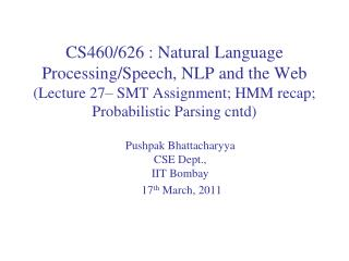 Pushpak Bhattacharyya CSE Dept.,  IIT  Bombay   17 th  March, 2011