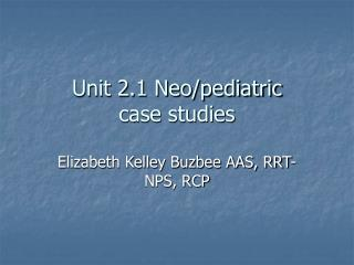 Unit 2.1 Neo/pediatric case studies