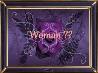 Woman ??