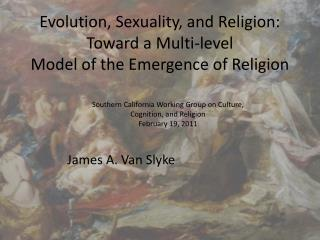 Evolution, Sexuality, and Religion: Toward a Multi-level  Model of the Emergence of Religion