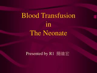 Blood Transfusion  in  The Neonate