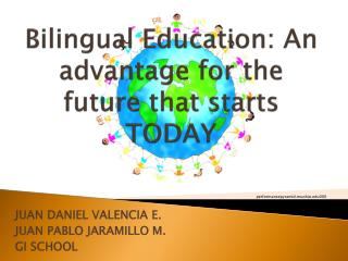 Bilingual Education :  An a dvantage for the f uture t hat starts  TODAY