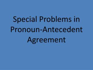 Special Problems in Pronoun-Antecedent Agreement