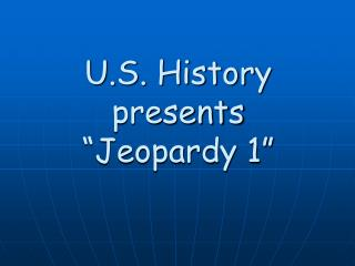 "U.S. History presents ""Jeopardy 1"""