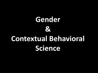 Gender  &  Contextual Behavioral Science
