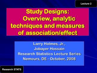 Study Designs:   Overview, analytic techniques and measures of association/effect