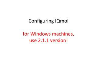 Configuring  IQmol for Windows machines,  use 2.1.1 version!