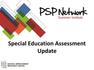 Special Education Assessment Update