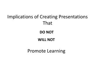 Implications of Creating Presentations That