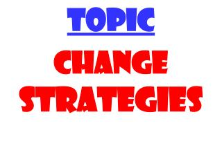 TOPIC CHANGE STRATEGIES