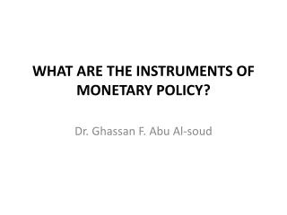 WHAT ARE THE INSTRUMENTS OF MONETARY POLICY?