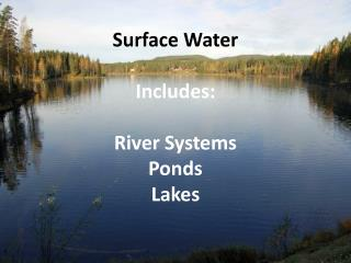 Surface Water Includes: River Systems Ponds Lakes