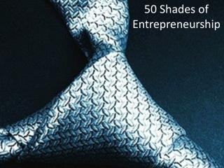 50 Shades of Entrepreneurship