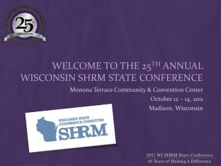 Welcome to the 25 th  annual Wisconsin SHRM State Conference