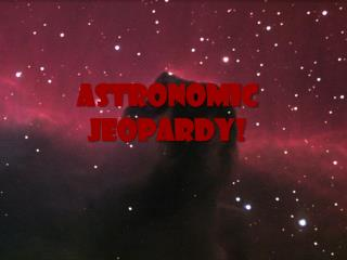 Astronomic Jeopardy !