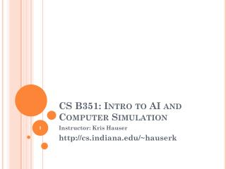 CS  B351 :  Intro to AI and Computer Simulation