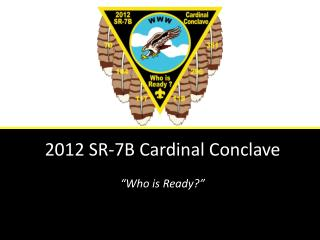 "2012 SR-7B Cardinal Conclave ""Who is Ready?"""