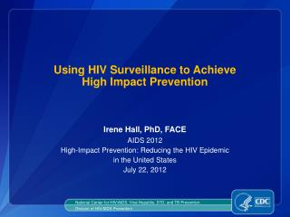 Using HIV Surveillance to Achieve  High Impact Prevention