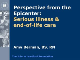 Perspective from the Epicenter:                     Serious illness &  end-of-life care