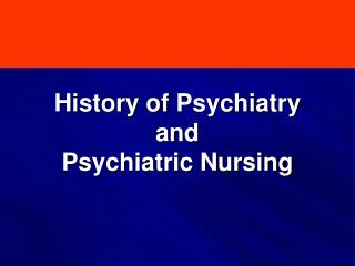 History of  Psychiatry  and Psychiatric Nursing