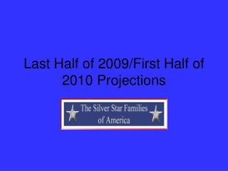 Last Half of 2009/First Half of 2010 Projections