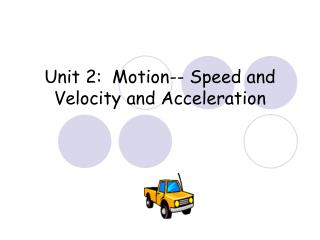 Unit 2:  Motion-- Speed and Velocity and Acceleration
