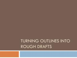 Turning Outlines into Rough Drafts
