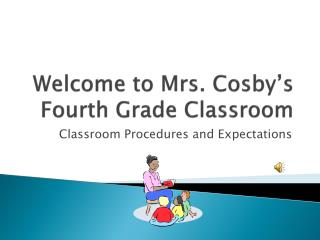 Welcome to Mrs. Cosby's  Fourth Grade Classroom