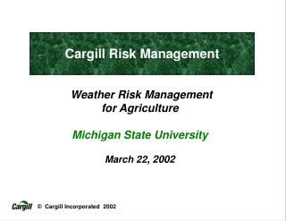 Weather Risk Management  for Agriculture  Michigan State University  March 22, 2002
