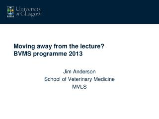 Moving away from the lecture? BVMS programme 2013
