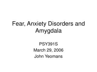Fear, Anxiety Disorders and Amygdala