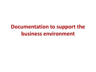 Documentation  to support the business environment