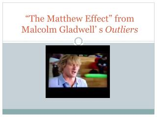 """The Matthew Effect"" from  Malcolm  Gladwell ' s  Outliers"