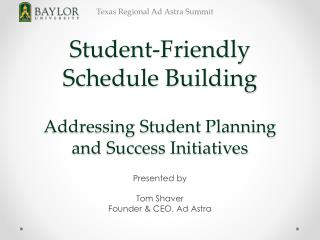 Student-Friendly Schedule Building  Addressing Student Planning and Success Initiatives