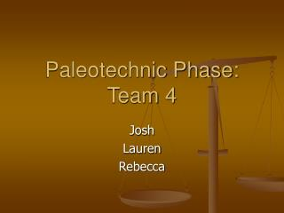Paleotechnic Phase: Team 4