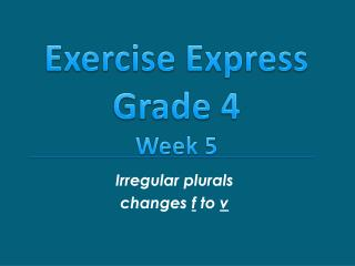 Irregular plurals changes  f  to  v