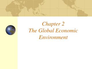 Chapter 2 The Global Economic Environment
