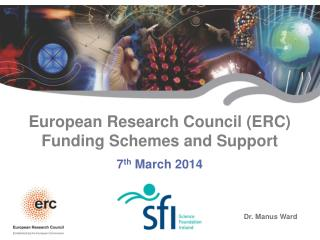 European Research Council (ERC) Funding  Schemes and Support 7 th  March  2014
