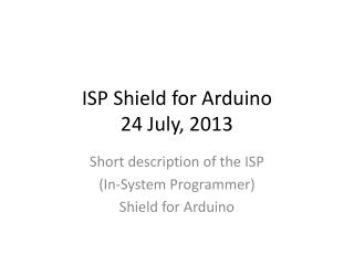 ISP Shield for  Arduino 24 July, 2013