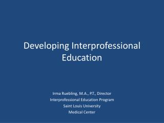 Developing Interprofessional  Education