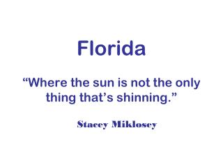 """Florida """"Where the sun is not the only thing that's shinning."""""""