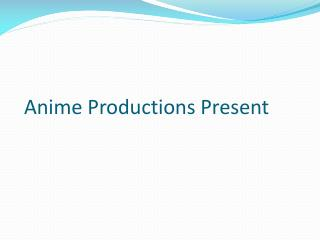 Anime Productions Present