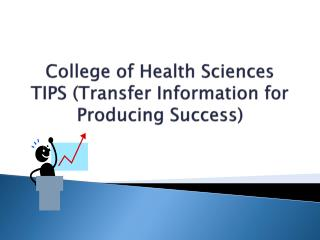 College of Health Sciences TIPS (Transfer Information for Producing Success)