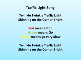 Traffic Light  Song Twinkle  Twinkle  Traffic Light Shinning on the Corner Bright Red  means Stop