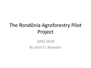 The  Rondônia  Agroforestry Pilot Project